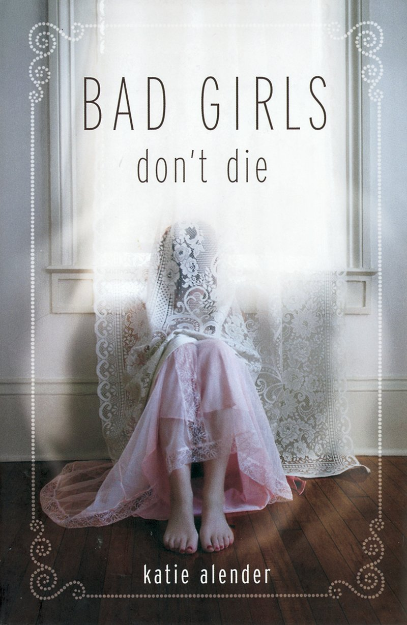 Cover of Bad Girls Don't Die by Katie Alender. Cover shows a girl in a pink dress sitting on a floor and hiding behind a lace curtain.